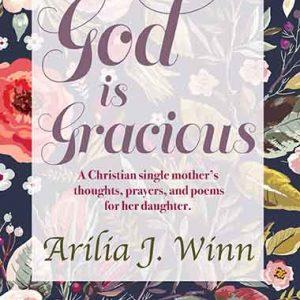 God Is Gracious : A Christian single mother's thoughts, prayers, and poems for her daughter.
