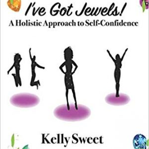 I've Got Jewels! A Holistic Approach to Self-Confidence By Kelly Sweet